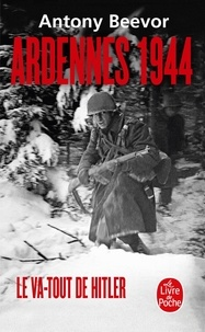 Antony Beevor - Ardennes 1944 - Le va-tout d'Hitler.