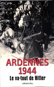 Antony Beevor - Ardennes 1944 - Le va-tout de Hitler.
