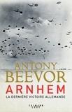 Antony Beevor - Arnhem.