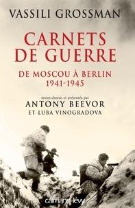 Antony Beevor et Vassili Grossman - Carnets de guerre - De Moscou à Berlin, 1941-1945.