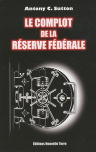 Antony C. Sutton - Le complot de la Réserve Fédérale.