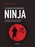 Antony Cummins - Le manuel d'entraînement Ninja - 150 leçons pour découvrir le véritable ninja.