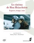 Antony Fiant et David Vasse - Le cinéma de Hou Hsiao-hsien - Espaces, temps, sons.