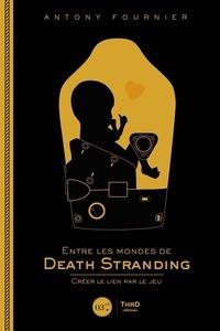 Antony Fournier - Entre les mondes de Death Stranding - Créer le lien par le jeu.
