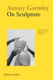 Antony Gormley - Antony Gormley - On sculpture.