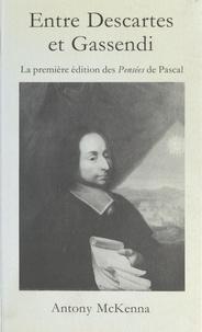 Antony McKenna - Entre Descartes et Gassendi - La première édition des Pensées de Pascal.
