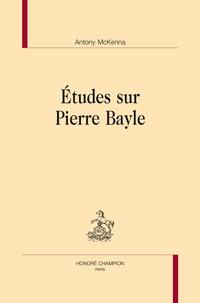 Antony McKenna - Etudes sur Pierre Bayle.