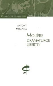 Antony McKenna - Molière, dramaturge libertin.