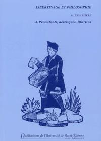 Antony McKenna et Pierre-François Moreau - Protestants, hérétiques, libertins.