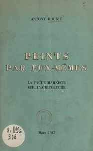 Antony Rougié - Peints par eux-mêmes - La vague marxiste sur l'agriculture.