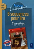 Antony Soron et Hélène Dessalles - 6 séquences pour lire Dico Dingo de Pascal Garnier - Cycle 3 niveau 1.