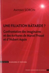 Antony Soron - Une filiation batarde ? - Confrontation des imaginaires et des écritures de Marcel Proust et d'Hubert Aquin.