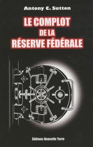 Antony Sutton - Le complot de la Réserve Fédérale.