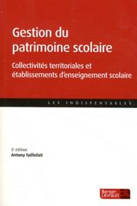 Antony Taillefait - Gestion du patrimoine scolaire - collectivités territoriales et établissements d'enseignement scolaire.