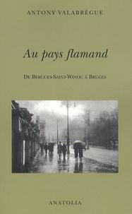 Antony Valabrègue - Au pays flamand.