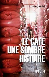 Antony Wild - Le café une sombre histoire.