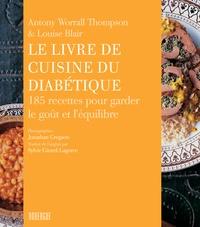 Antony Worrall Thompson et Louise Blair - Le livre de cuisine du diabétique - 185 recettes pour garder le goût et l'équilibre.