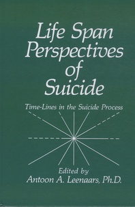 Antoon A. Leenaars - Life Span Perspectives of Suicide - Time-Lines in the Suicide Process.