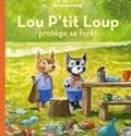 Antoon Krings - Lou p'tit Loup Tome 6 : Lou p'tit Loup protège sa forêt.