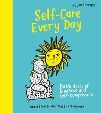Antti Ervasti et Matti Pikkujämsä - Self-Care Every Day - Daily doses of kindness and self-compassion.