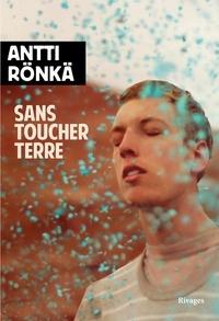 Antti Rönkä - Sans toucher terre.