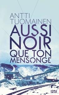 Antti Tuomainen - Aussi noir que ton mensonge.