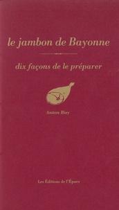 Le jambon de Bayonne- Dix façons de le préparer - Antton Bioy |