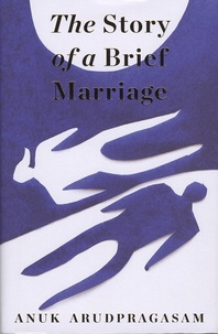 Anuk Arudpragasam - The Story of a Brief Marriage.