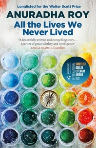 Anuradha Roy - All the lives we never lived.