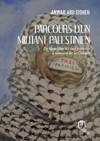 Anwar Abu Eisheh - Parcours d'un militant palestinien - De chauffeur de taxi parisien à ministre de la culture.