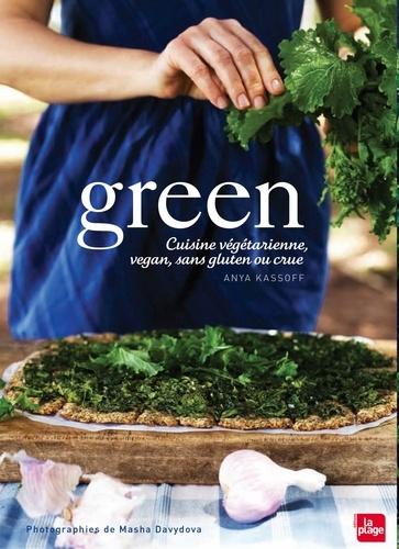 Anya Kassoff - Green - Cuisine végétarienne, sans gluten, souvent vegan, parfois crue.