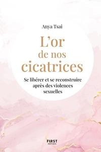 Anya Tsai - L'or de nos cicatrices - Se libérer et se reconstruire après des violences sexuelles.
