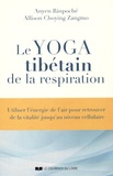 Anyen Rinpoché et Allison Choying Zangmo - Le yoga tibétain de la respiration - Utiliser l'énergie de l'air pour retrouver de la vitalité jusqu'au niveau cellulaire.