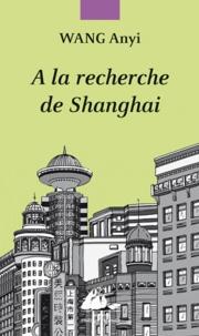 Anyi Wang - A la recherche de Shanghai.