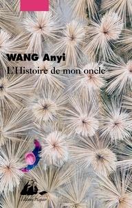 Anyi Wang - L'histoire de mon oncle.