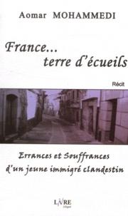Aomar Mohammedi - France, terre d'écueils - Errances et souffrances d'un jeune immigré clandestin.