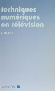 Aoued Boukelif - Techniques numériques en télévision.
