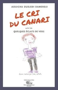 Aouicha Oudjedi Damerdji - LE CRI DU CANARI suivi de QUELQUES ÉCLATS DE VERS.