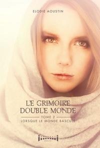 Aoustin Elodie - Le grimoire double monde tome 2 : lorsque le monde bascule.