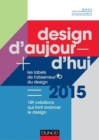 APCI - Design d'aujourd'hui - Les labels de l'Observeur du design 2015 - 150 créations qui font avancer le design.