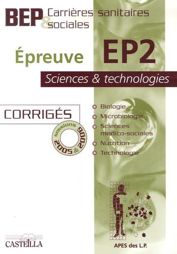 APES des LP - Epreuve EP2 Sciences et technologies BEP Carrières sanitaires et sociales - Corrigés Sessions 2005 et 2006.