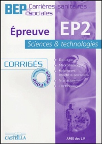 APES et  Collectif - Epreuve EP2 Sciences et technologie BEP Carrières sanitaires et sociales Corrigés - Sessions 2003 et 2004.