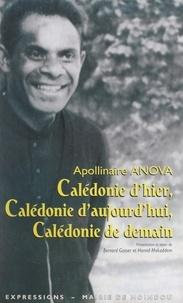 Apollinaire Anova et Bernard Gasser - Calédonie d'hier, Calédonie d'aujourd'hui, Calédonie de demain.