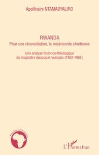 Apollinaire Ntamabyaliro - Rwanda, pour une réconciliation, la miséricorde chrétienne - Une analyse historico-théologique de magistère épiscopal rwandais (1952-1962).