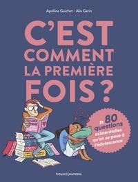 Apolline Guichet et Alix Garin - C'est comment la première fois ? - Et 80 questions existentielles qu'on se pose à l'adolescence.