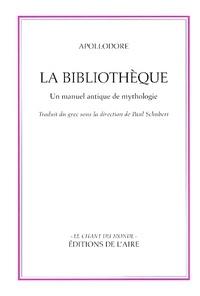 Apollodore de Pergame - La bibliothèque d'Apollodore - Un manuel antique de mythologie.