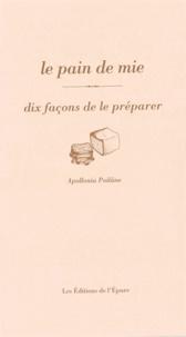 Apollonia Poilâne - Le pain de mie - Dix façons de le préparer.