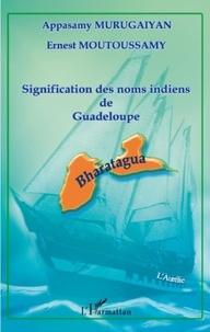 Appasamy Murugaiyan et Ernest Moutoussamy - Signification des noms indiens de Guadeloupe.