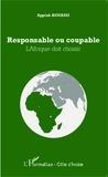 Appiah Kouassi - Responsable ou coupable - L'Afrique doit choisir.