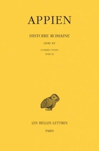 Appien - Histoire romaine - Tome 10, Livre XV, Guerres civiles Livre III.